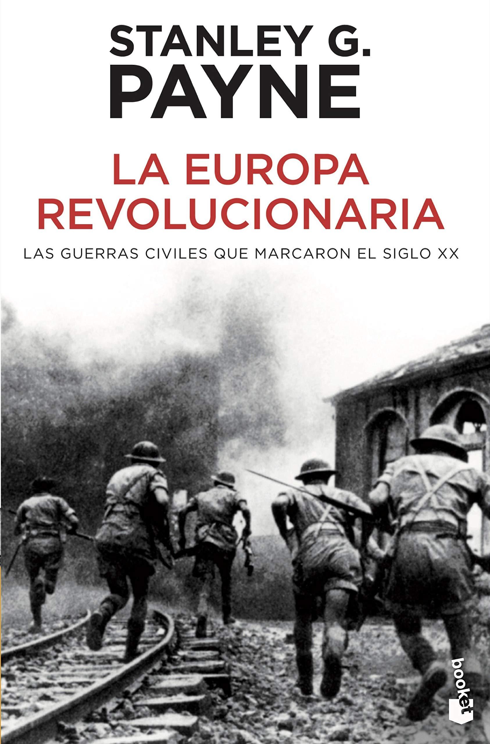 La Europa revolucionaria: Las guerras civiles que marcaron el siglo XX Divulgación: Amazon.es: Payne, Stanley G., Cuéllar, Jesús: Libros