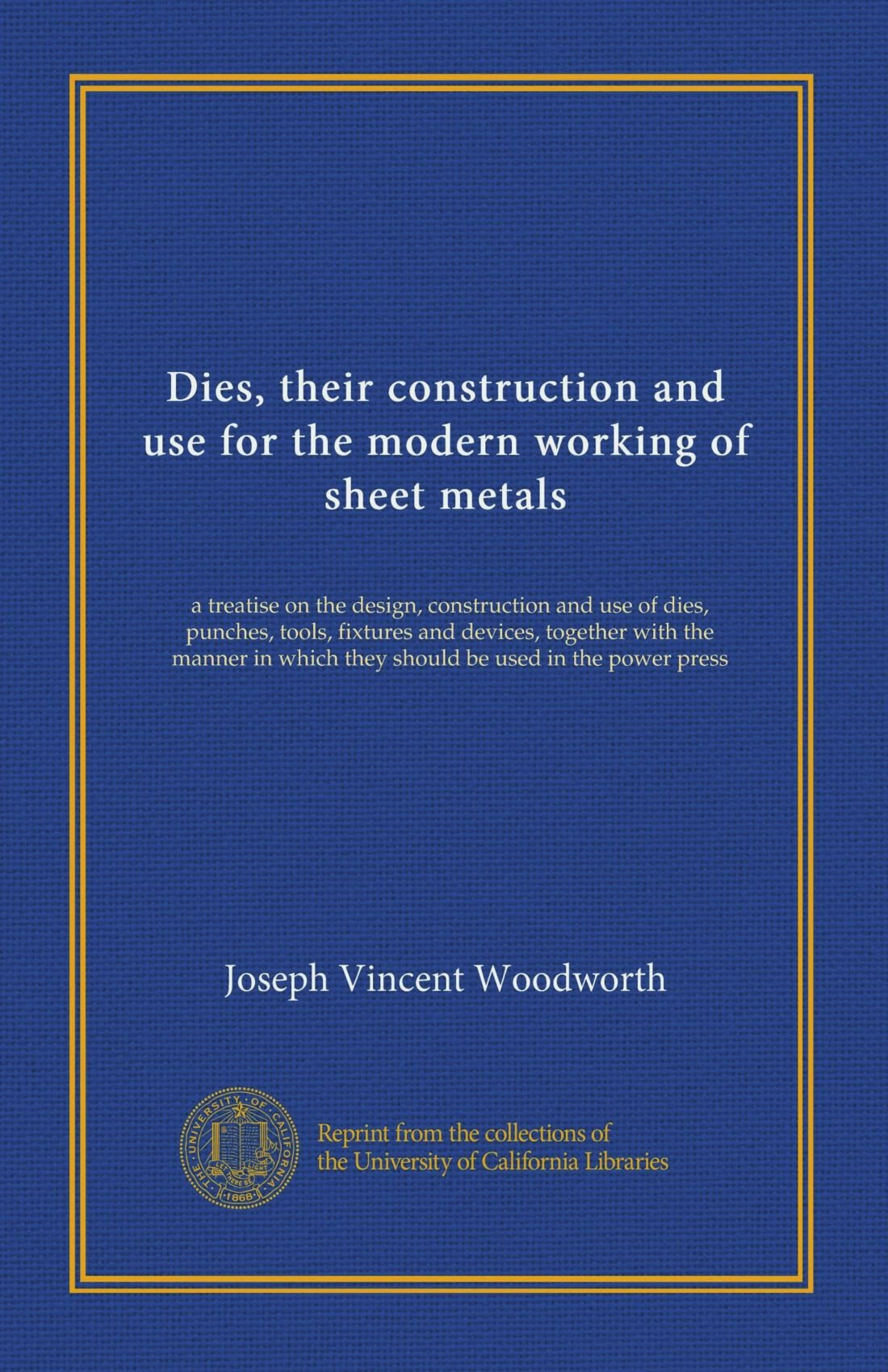 Download Dies, their construction and use for the modern working of sheet metals: a treatise on the design, construction and use of dies, punches, tools, ... which they should be used in the power press pdf epub