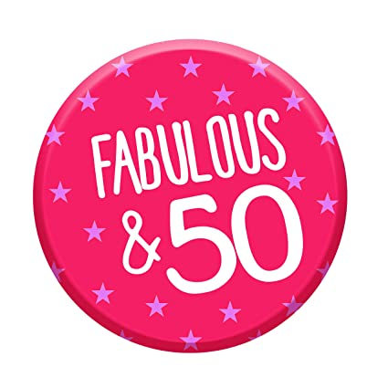 Amazon 50th Birthday Button Age 50 Today 76mm Pin Badge Funny Novelty Gift For Women Her Fabulous Office Products