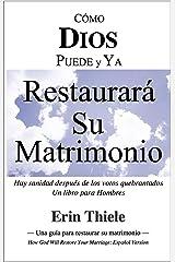 Cómo Dios Restaurará Dios Restaurar Su Matrimonio: Hay sanidad después de los votos quebrantados Un libro para hombres (Spanish Edition) eBook Kindle