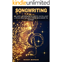 Songwriting: Easy Approach to Write Excellent Lyrics and Melody from Beginner to Expert book cover