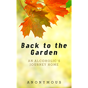 Back to the Garden: An Alcoholic's Journey Home