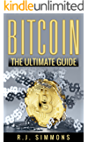Bitcoin: The Ultimate Beginners Cryptocurrency Digital Money Trading and Investing Guide