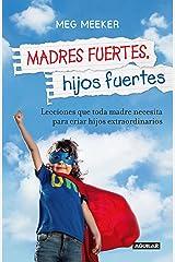 Madres fuertes, hijos fuertes: Lecciones que toda madre necesita para criar hijos extraordinarios (Spanish Edition) Kindle Edition