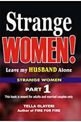 Strange Women! Leave my Husband Alone: The Secret to Love and Marriage That Lasts Kindle Edition