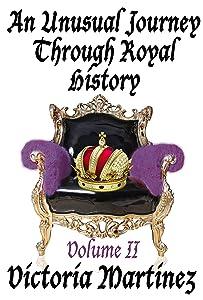 An Unusual Journey Through Royal History, Volume II