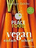 Peace Food - Vegan einfach schnell (Gräfe und Unzer Einzeltitel) (German Edition)