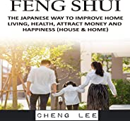 Feng Shui: The Chinese Way to Improve Home Living, Health, and Attract Money and Happiness (House & Home)