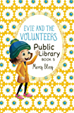 Evie and the Volunteers, Book 5: Public Library (a heartwarming adventure for children ages 9-12)