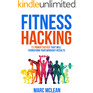Fitness Hacking: 21 Power Tactics That Will Transform Your Workout Results (Strength Training 101)