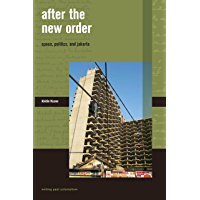 After the New Order: Space, Politics, and Jakarta (Writing Past Colonialism)