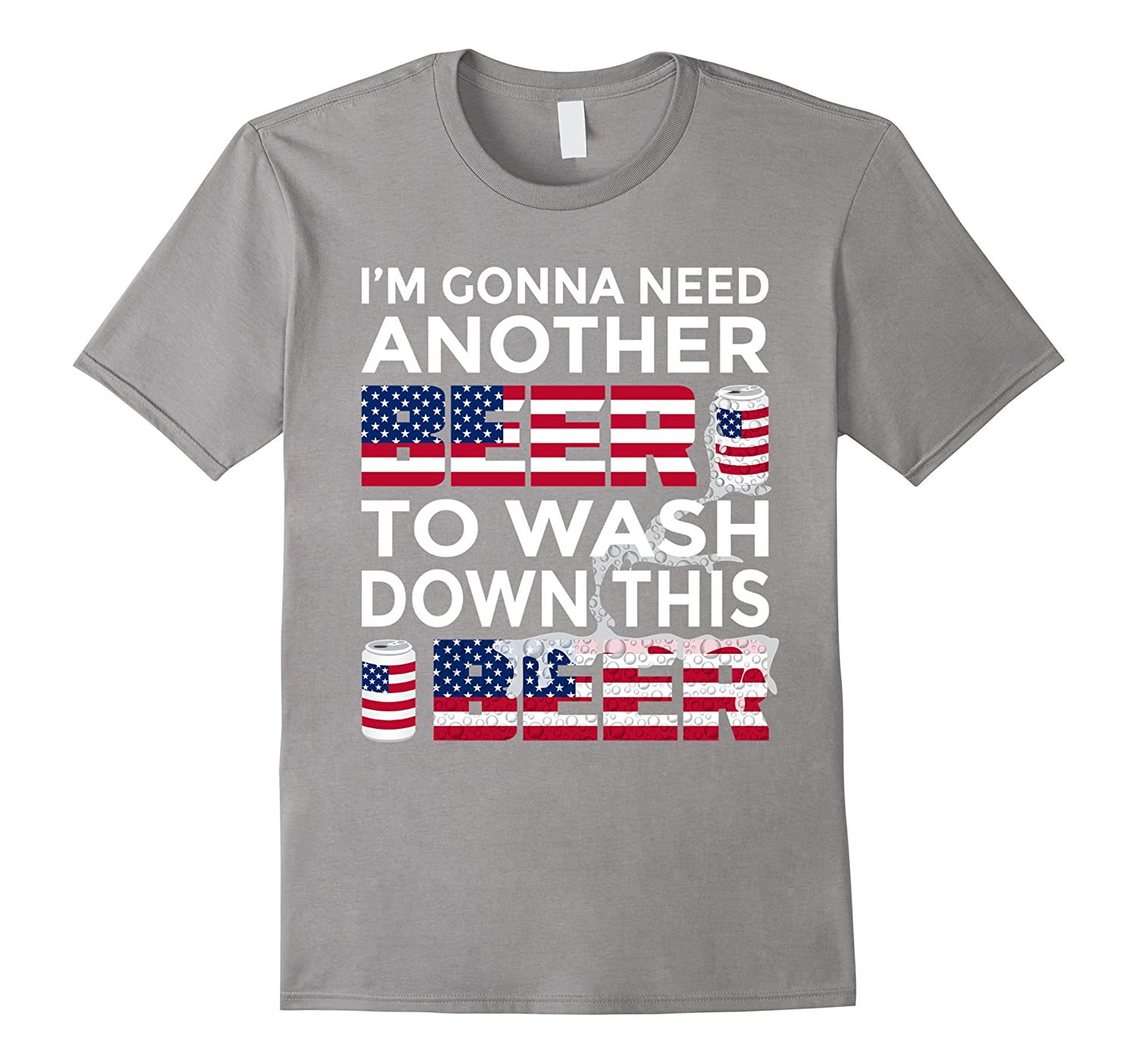 Need Another Beer To Wash Patriot Drinking 4th July T-Shirt