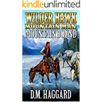Wilder Hawk: Mountain Man: Mountain Bound: A Mountain Man Adventure (A Wilder Hawk: Mountain Man Novel Book 1)