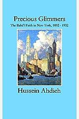 Precious Glimmers: The Bahá'í Faith in New York, 1892 - 1932 Kindle Edition