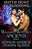 Mirror, Mirror Demon Rubble (Whiskey Witches Ancients Book 6)