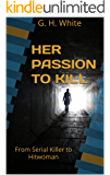 HER PASSION TO KILL: From Serial Killer to Hitwoman