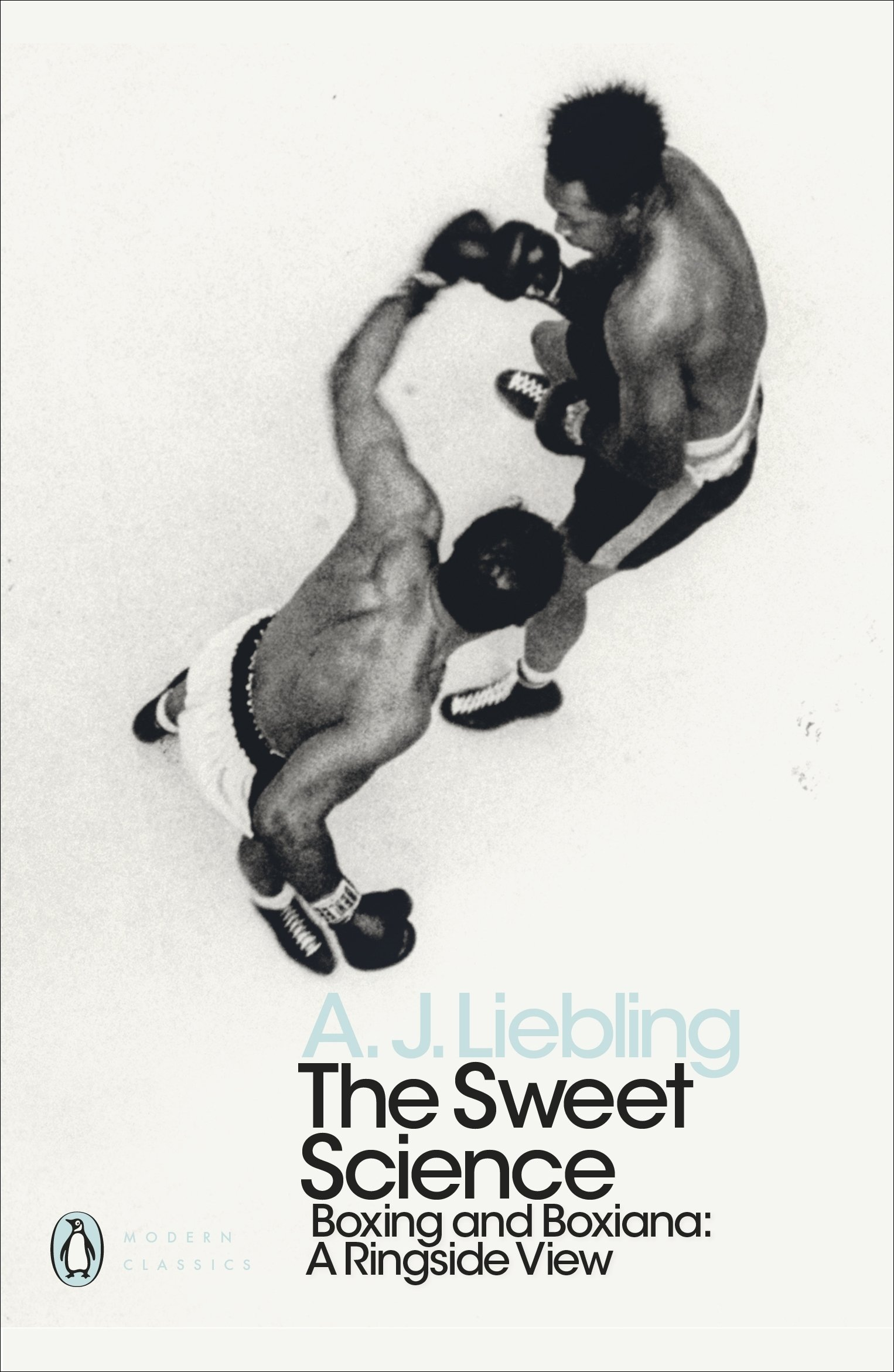 The Sweet Science  Boxing And Boxiana   A Ringside View  Penguin Modern Classics
