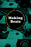 Making Beats: The Art of Sample-Based Hip-Hop (Music Culture)