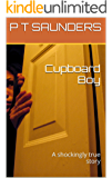 Cupboard Boy: A shockingly true story of child abuse, cruelty, brutal beatings,  starvation and racism