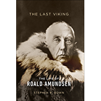 The Last Viking: The Life of Roald Amundsen (A Merloyd Lawrence Book) (English Edition)