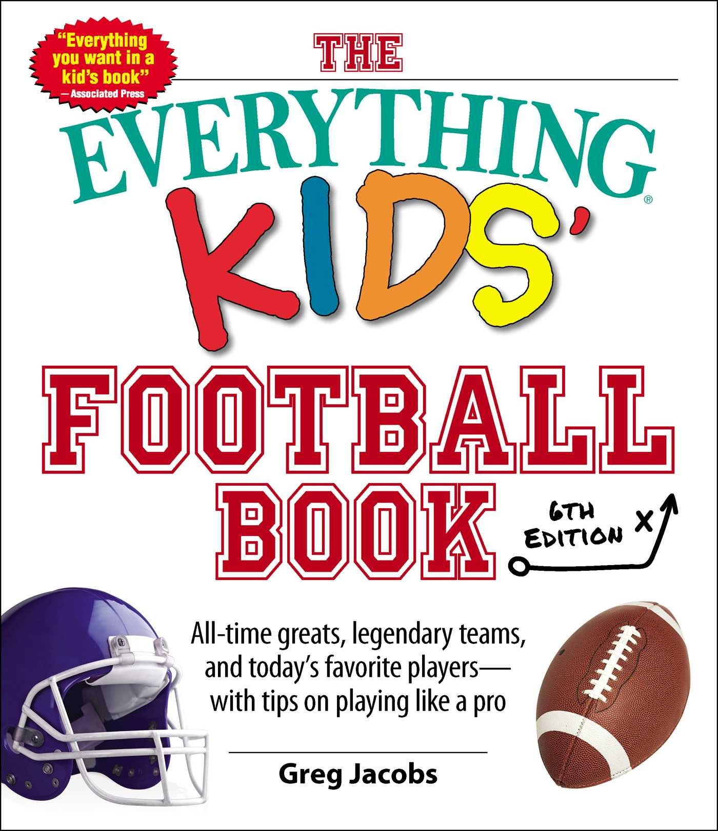 Read Online The Everything Kids' Football Book, 6th Edition: All-time Greats, Legendary Teams, and Today's Favorite Players--With Tips on Playing Like a Pro pdf epub