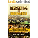 Beekeeping For Beginners: The Guide To Keeping Bees And Harvesting Your Honey At Your Backyard