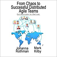 From Chaos to Successful Distributed Agile Teams: Collaborate to Deliver