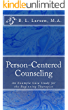 Person-Centered Counseling: An Example Case Study for the Beginning Therapist