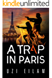 A Trap in Paris: A Breathtaking Thriller to Keep You Guessing How Much of it is Real... (International Espionage Book 2) (English Edition)