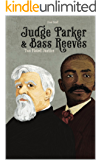 Judge Parker and Bass Reeves: Two Fisted Justice (Revised) (The Bass Reeves Western Trilogy Book 3)