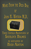 More From the Deed Box of John H. Watson M.D.: Three Untold Adventures of Sherlock Holmes
