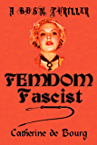 Femdom Fascist: A BDSM Thriller