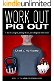 Work Out Pig Out: A Year of Losing Fat, Gaining Muscle, and Eating Lots of Ice Cream (Home Gym Strong Book 1)