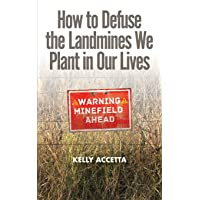 How to Defuse the Landmines We Plant in Our Lives