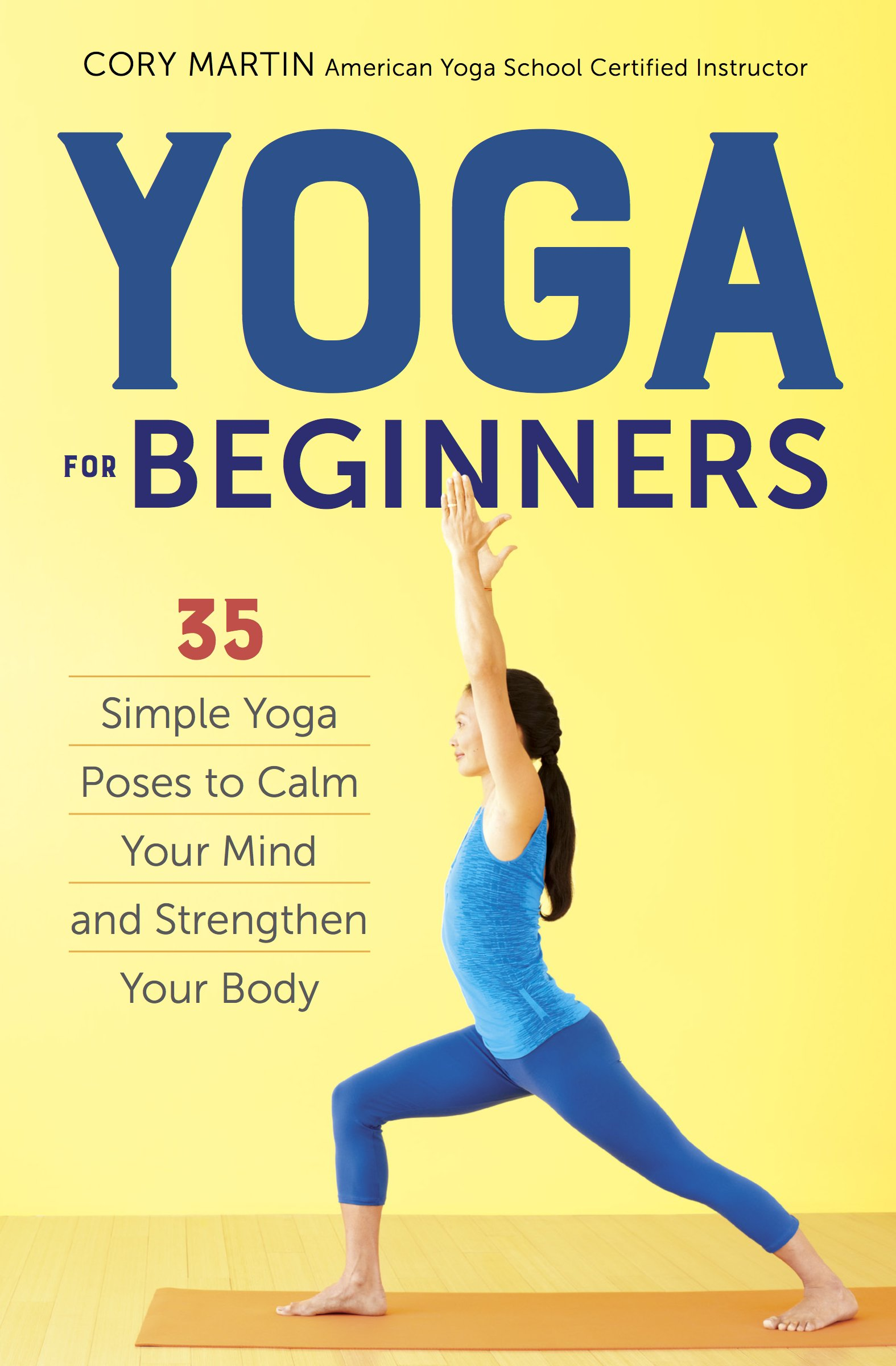Yoga For Beginners Simple Poses To Calm Your Mind And Strengthen Body Cory Martin 9781623156466 Amazon Books