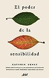 El poder de la sensibilidad: Cómo identificar a las personas altamente sensibles y qué podemos aprender de ellas