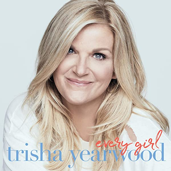 Every Girl By Trisha Yearwood On Amazon Music Amazon Com