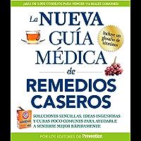 La nueva guía médica de remedios caseros: Soluciones sencillas, ideas ingeniosas y curas poco comunes para ayudarle a sentirse mejor rapidamenta