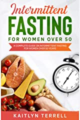 Intermittent Fasting For Women Over 50: A Complete Guide on Intermittent Fasting For Women Over 50 Years Kindle Edition