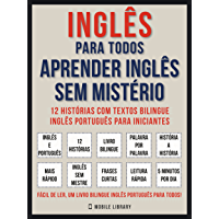 Inglês Para todos - Aprender Inglês Sem Mistério (Vol 1): 12 histórias com textos bilingue inglês português para iniciantes (Foreign Language Learning Guides)