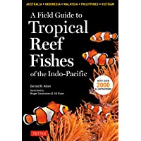 A Field Guide to Tropical Reef Fishes of the Indo-Pacific: Covers 1,670 Species in Australia, Indonesia, Malaysia…