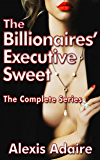 The Billionaires' Executive Sweet, The Complete Series: (Alpha Billionaire Romance) (English Edition)
