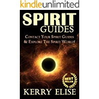 Spirit Guides: Contact Your Spirit Guides & Explore the Spirit World! (Spirits, Spirit Guides, Spirit World, Angels, Channelling, Mediumship)