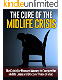 The Cure of the Midlife Crisis:  The Guide for Men and Women to Conquer the Midlife Crisis and Discover Peace of Mind (Midlife Crisis in Men and Women)