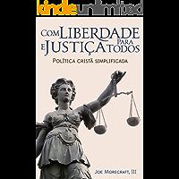Com liberdade & justiça para todos: Política cristã simplificada