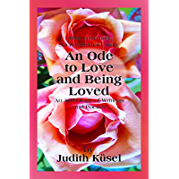 True Love and Sacred Sexual Union: An Ode to Love and Being Loved: An Anthology of Writings and Poems (English Edition)