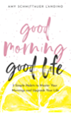 Good Morning, Good Life: 5 Simple Habits to Master Your Mornings and Upgrade Your Life (English Edition)