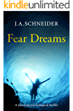 FEAR DREAMS: A terrifying psychological thriller with a killer twist (Detective Kerri Blasco Book 1)