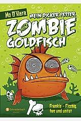 Mein dicker fetter Zombie-Goldfisch, Band 01: Frankie - Fischig, fies und untot (German Edition) Kindle Edition