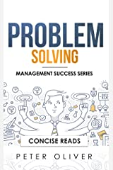 Problem Solving: Solve Any Problem Like a Trained Consultant (Management Success Book 1) Kindle Edition